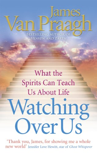 Watching Over Us: What the Spirits Can Teach Us About Life by James Van Praagh