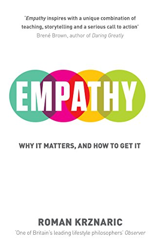 Empathy: Why It Matters, And How To Get It by Roman Krznaric