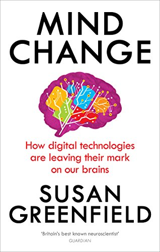 Mind Change: How digital technologies are leaving their mark on our brains by Susan Greenfield