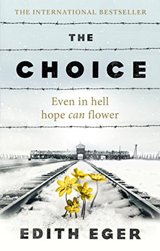 The Choice: A true story of hope By Edith Eger
