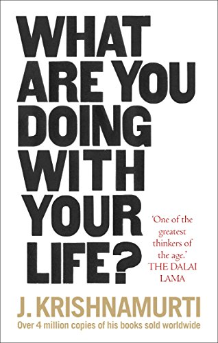 What Are You Doing With Your Life? By J. Krishnamurti