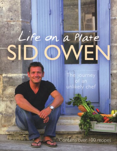 Life on a Plate: The Journey of an Unlikely Chef by Sid Owen