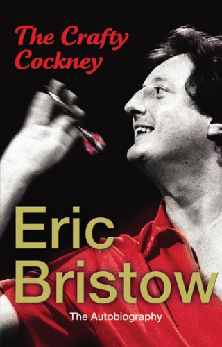 Eric Bristow - The Autobiography: The Crafty Cockney by Eric Bristow