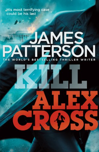 Kill Alex Cross: (Alex Cross 18) by James Patterson