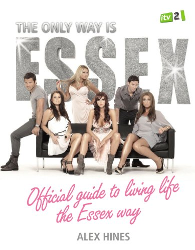 The Only Way is Essex: Official Guide to Living Life the Essex Way by Alex Hines