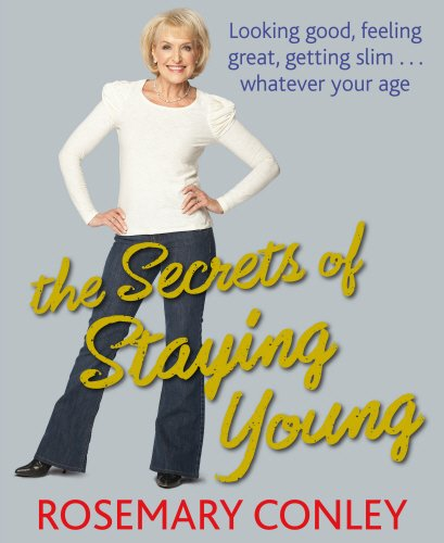 The Secrets of Staying Young By Rosemary Conley