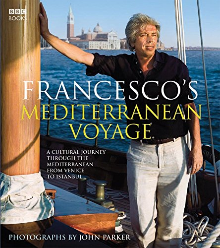 Francesco's Mediterranean Voyage: A cultural Journey through the Mediterranean from Venice to Istanbul By Francesco Da Mosto