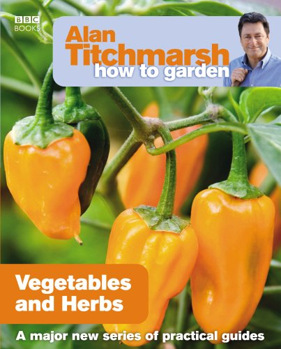 Alan Titchmarsh How to Garden: Vegetables and Herbs By Alan Titchmarsh