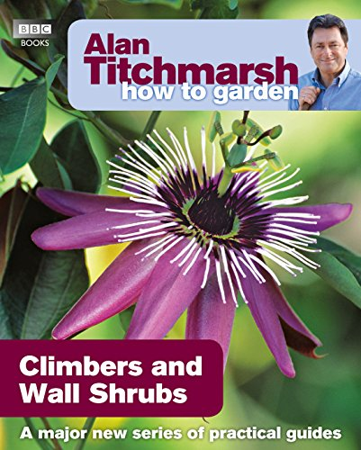 Alan Titchmarsh How to Garden: Climbers and Wall Shrubs By Alan Titchmarsh