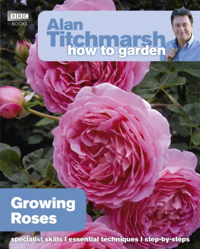 Alan Titchmarsh How to Garden: Growing Roses By Alan Titchmarsh