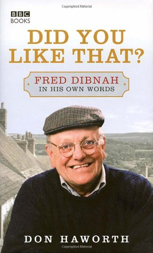 Did You Like That? Fred Dibnah, In His Own Words By Don Haworth