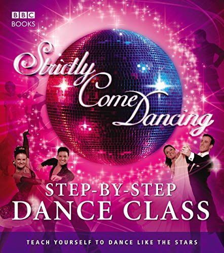 Strictly Come Dancing: Step-by-Step Dance Class: Dance yourself fit with the beginner's guide to all the dances from the show By Kele Baker