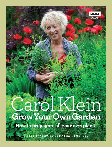 Grow Your Own Garden: How to propagate all your own plants By Carol Klein