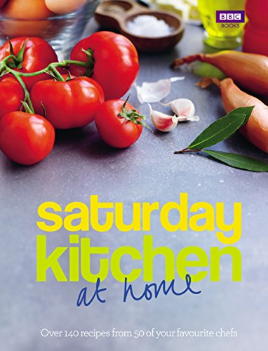 """Saturday Kitchen"" -  at Home: Over 140 Recipes from 50 of Your Favourite Chefs by Saturday Kitchen"