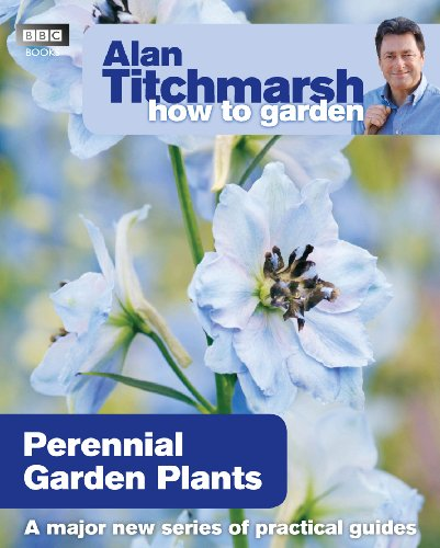 Alan Titchmarsh How to Garden: Perennial Garden Plants By Alan Titchmarsh