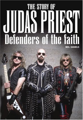 The Story Of Judas Priest: Defenders Of The Faith By Neil Daniels