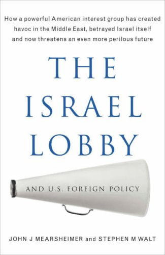 The Israel Lobby and US Foreign Policy by John J. Mearsheimer