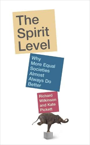 The Spirit Level: Why More Equal Societies Almost Always Do Better by Kate Pickett