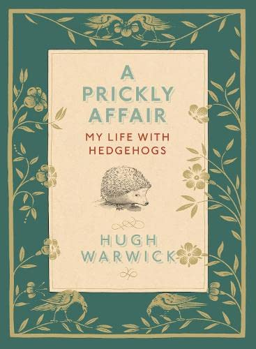 A Prickly Affair: My Life with Hedgehogs by Hugh Warwick