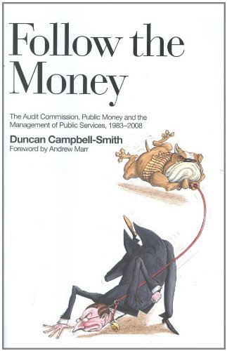 Follow the Money: The Audit Commission, Public Money and the Management of Public Services, 1983 - 2008 By Duncan Campbell-Smith