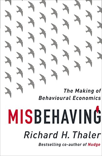 Misbehaving: The Making of Behavioural Economics by Richard H. Thaler