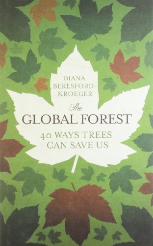 The Global Forest: 40 Ways Trees Can Save Us By Diana Beresford Kroeger