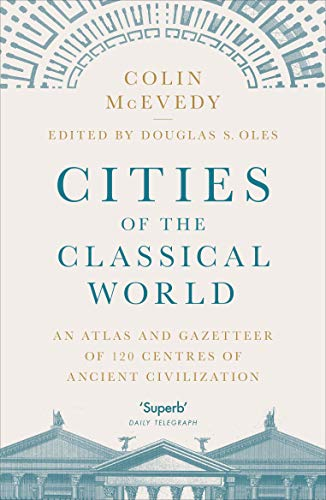 Cities of the Classical World: An Atlas and Gazetteer of 120 Centres of Ancient Civilization By Colin McEvedy