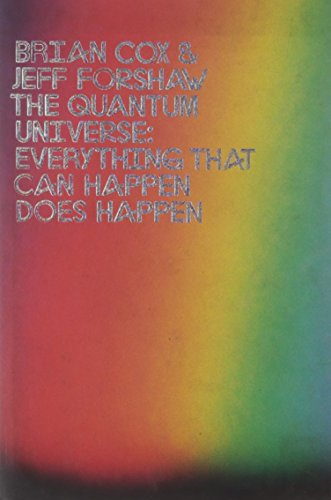 The Quantum Universe: Everything That Can Happen Does Happen by Brian Cox