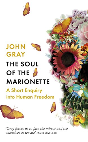 The Soul of the Marionette: A Short Enquiry into Human Freedom by John Gray