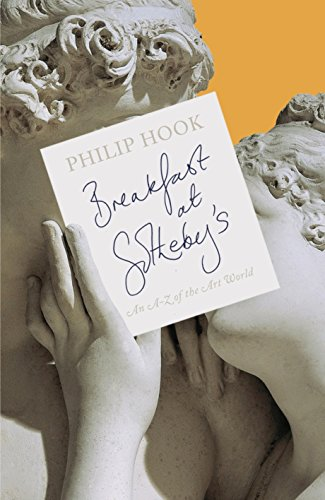 Breakfast at Sotheby's: An A-Z of the Art World By Philip Hook