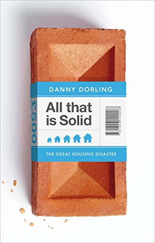 All That is Solid: How the Great Housing Disaster Defines Our Times, and What We Can Do About it by Danny Dorling
