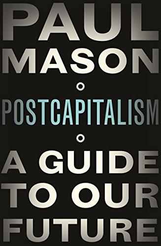 PostCapitalism By Paul Mason