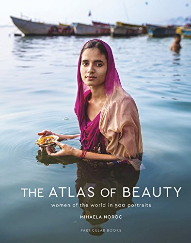 The Atlas of Beauty: Women of the World in 500 Portraits By Mihaela Noroc