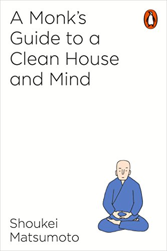 A Monk's Guide to a Clean House and Mind by Shoukei Matsumoto