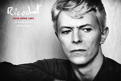 Ricochet: David Bowie 1983: An Intimate Portrait By Denis O'Regan