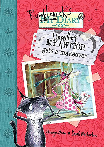 Rumblewick Diaries: My Unwilling Witch Gets A Makeover By Hiawyn Oram