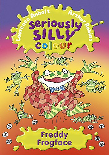 Seriously Silly Colour: Freddy Frogface By Laurence Anholt