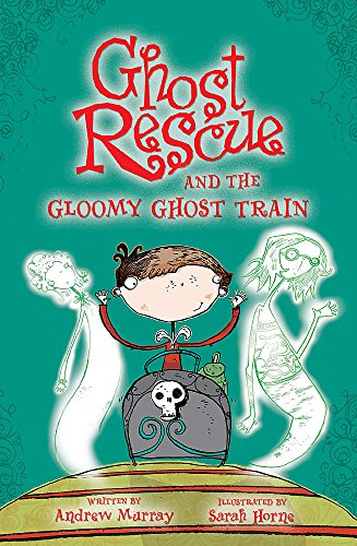 Ghost Rescue and the Gloomy Ghost Train By Andrew Murray