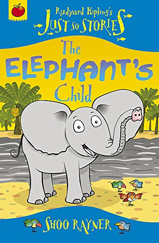 The Elephant's Child (Just So Stories) By Shoo Rayner