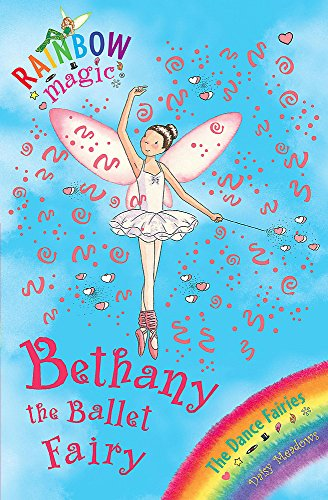 Bethany The Ballet Fairy: The Dance Fairies Book 1 (Rainbow Magic) By Daisy Meadows