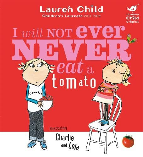 Charlie and Lola: I Will Not Ever Never Eat A Tomato von Lauren Child