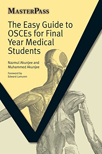 The Easy Guide to OSCEs for Final Year Medical Students (Masterpass Undergraduate) By Nazmul Akunjee