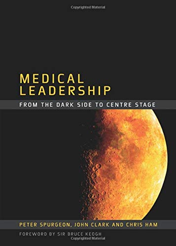 Medical Leadership: From the Dark Side to Centre Stage By Peter Spurgeon