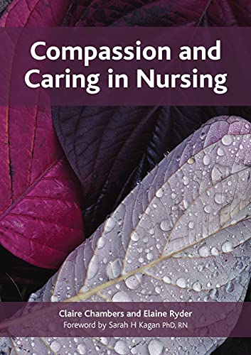 Compassion and Caring in Nursing By Claire Chambers (Open University, UK)