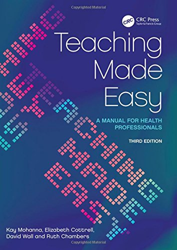 Teaching Made Easy: A Manual for Health Professionals, 3rd Edition By Kay Mohanna
