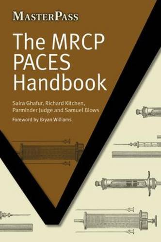 The MRCP PACES Handbook By Saira Ghafur (Specialist Registrar in Respiratory Medicine and General Internal Medicine, Health Education Yorkshire and the Humber)