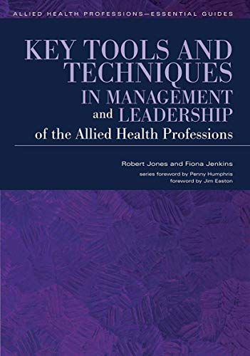 Key Tools and Techniques in Management and Leadership of the Allied Health Professions By Robert Jones