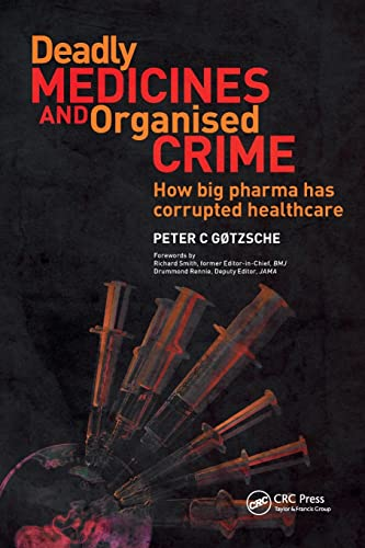 Deadly Medicines and Organised Crime By Peter C. Gotzsche