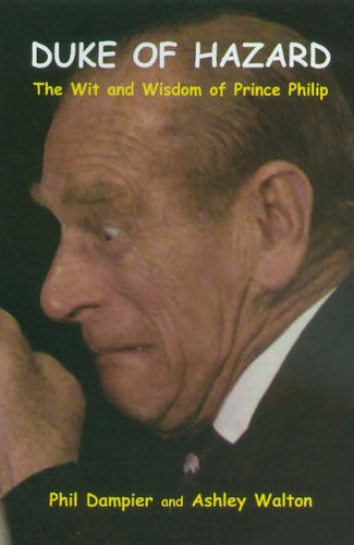 Duke of Hazard: The Wit and Wisdom of Prince Philip By Phil Dampier