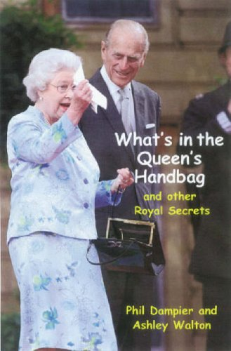What's in the Queen's Handbag: And Other Royal Secrets by Phil Dampier